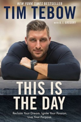 This Is the Day: Reclaim Your Dream. Ignite Your Passion. Live Your Purpose. - eBook  -     By: Tim Tebow, A.J. Gregory