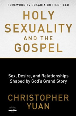 Holy Sexuality and the Gospel: Sex, Desire, and Relationships Shaped by God's Grand Story - eBook  -     By: Christopher Yuan