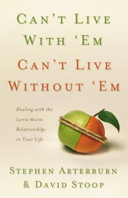 Can't Live with 'Em, Can't Live without 'Em - eBook  -     By: Stephen Arterburn, David Stoop