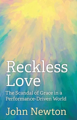 Reckless Love: The Scandal of Grace in a Performance-Driven World - eBook  -     By: John Newton