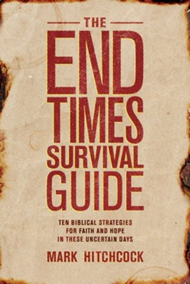 The End Times Survival Guide: Ten Biblical Strategies for Faith and Hope in These Uncertain Days - eBook  -     By: Mark Hitchcock