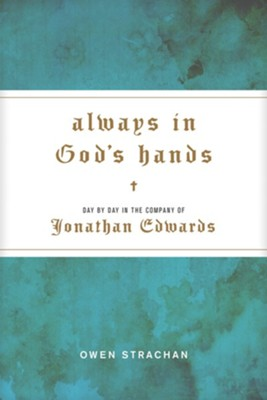 Always in God's Hands: Day by Day in the Company of Jonathan Edwards - eBook  -     By: Owen Strachan