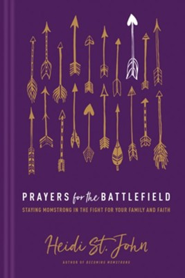 Prayers for the Battlefield: Staying MomStrong in the Fight for Your Family and Faith - eBook  -     By: Heidi St. John