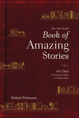 The One Year Book of Amazing Stories: 365 Days of Seeing God's Hand in Unlikely Places - eBook  -     By: Robert Petterson