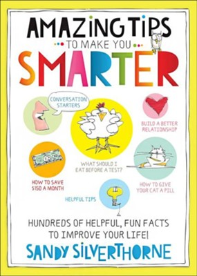 Amazing Tips to Make You Smarter: Hundreds of Helpful, Fun Facts to Improve Your Life!  -     By: Sandy Silverthorne