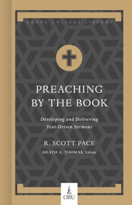 Preaching by the Book: Developing and Delivering Text-Driven Sermons - eBook  -     Edited By: Heath A. Thomas Ph.D.     By: Dr. R. Scott Pace