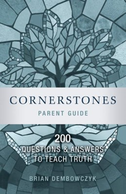 Cornerstones: 200 Questions and Answers to Teach Truth (Parent Guide) - eBook  -     By: Brian Dembowczyk