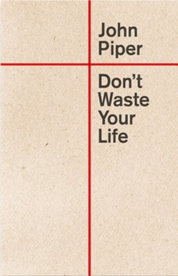 Don't Waste Your Life (Redesign) - eBook  -     By: John Piper