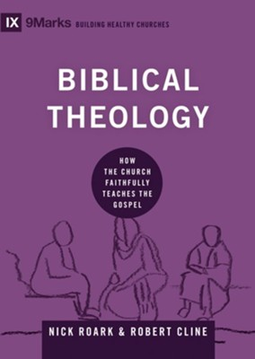 Biblical Theology: How the Church Faithfully Teaches the Gospel - eBook  -     By: Nick Roark, Robert Cline