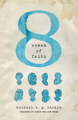 Eight Women of Faith - eBook  -     By: Michael A.G. Haykin