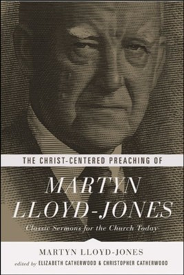 The Christ-Centered Preaching of Martyn Lloyd-Jones: Classic Sermons for the Church Today - eBook  -     Edited By: Elizabeth Catherwood, Christopher Catherwood     By: Martyn Lloyd-Jones