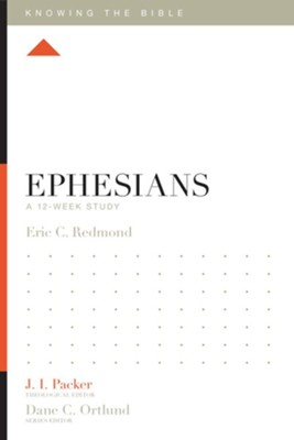 Ephesians: A 12-Week Study - eBook  -     Edited By: J.I. Packer, Lane T. Dennis     By: Eric C. Redmond
