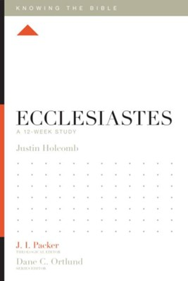 Ecclesiastes: A 12-Week Study - eBook  -     Edited By: J.I. Packer, Lane T. Dennis     By: Justin S. Holcomb