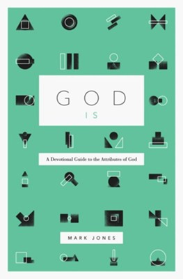 God Is: A Devotional Guide to the Attributes of God - eBook  -     By: Mark Jones
