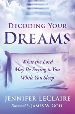 Decoding Your Dreams: What the Lord May Be Saying to You While You Sleep - eBook  -     By: Jennifer Leclaire