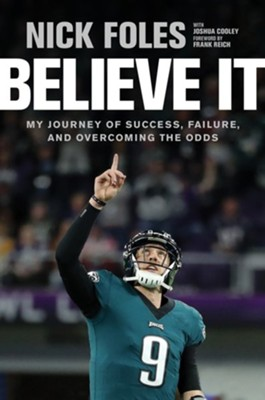 Believe It: My Journey of Success, Failure, and Overcoming the Odds - eBook  -     By: Nick Foles