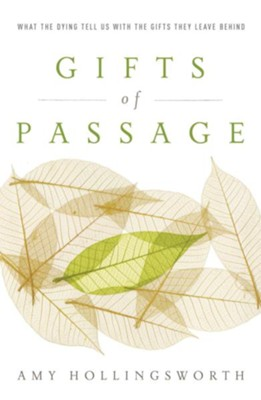 Gifts of Passage: What the Dying Tell Us with the Gifts They Leave Behind - eBook  -     By: Amy Hollingsworth