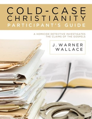 Cold-Case Christianity Participant's Guide: A Homicide Detective Investigates the Claims of the Gospels - eBook  -     By: J. Warner Wallace