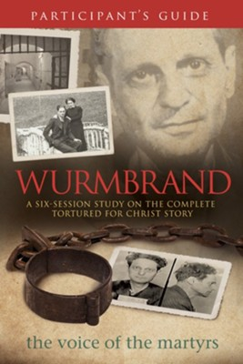 Wurmbrand Participant's Guide: A Six-Session Study on the Complete Tortured for Christ Story - eBook  -     By: The Voice of the Martyrs