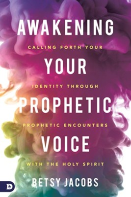 Awakening Your Prophetic Voice: Calling Forth Your Identity Through Prophetic Encounters with the Holy Spirit - eBook  -     By: Betsy Jacobs