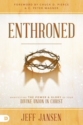 Enthroned: Manifesting the Power and Glory of Your Divine Union in Christ - eBook  -     By: Jeff Jansen