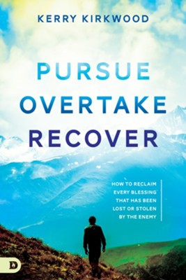 Pursue, Overtake, Recover: How to Reclaim Every Blessing That Has Been Lost or Stolen by the Enemy? - eBook  -     By: Kerry Kirkwood