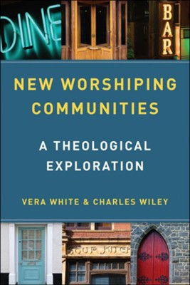 New Worshiping Communities: A Theological Exploration - eBook  -     By: Vera White, Charles Wiley