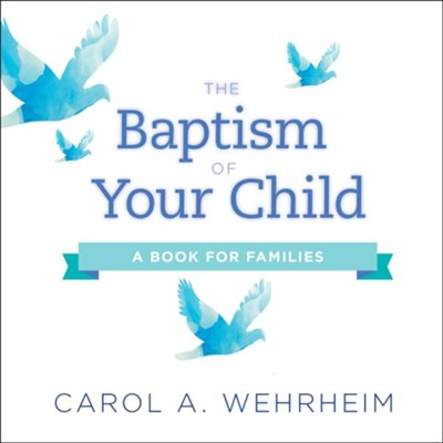 The Baptism of Your Child: A Book for Families - eBook  -     By: Carol Wehrheim