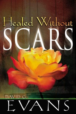 Healed Without Scars - eBook  -     By: David G. Evans