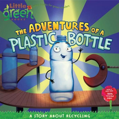 Adventures of a Plastic Bottle: A Story About Recycling  -     By: Alison Inches