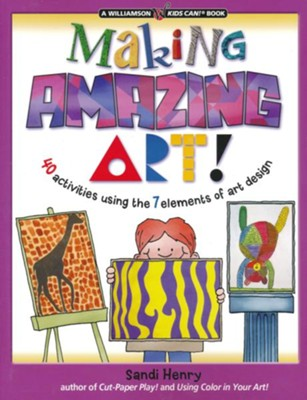 Making Amazing Art: 40 Activities Using the 7 Elements of Art Design  -     By: Sandi Henry