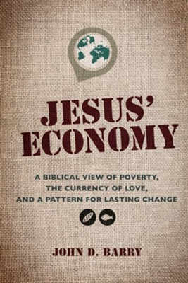 Jesus' Economy: A Biblical View of Poverty, the Currency of Love, and a Pattern for Lasting Change - eBook  -     By: John D. Barry