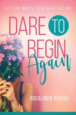 Dare to Begin Again: Let God Write Your Best Future - eBook  -     By: Rosalinda Rivera