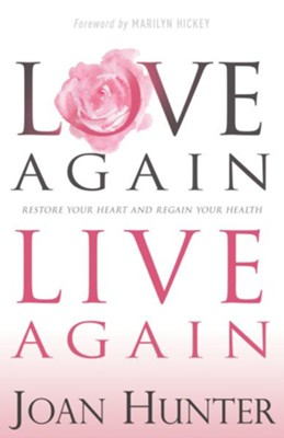 Love Again, Live Again: Restore Your Heart and Regain Your Health - eBook  -     By: Joan Hunter