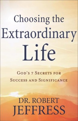 Choosing the Extraordinary Life: God's 7 Secrets for Success and Significance - eBook  -     By: Dr. Robert Jeffress