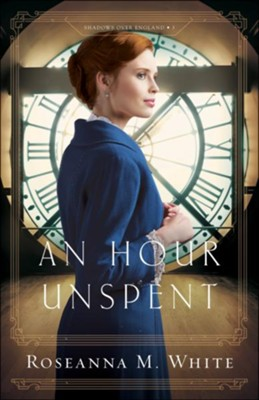 An Hour Unspent (Shadows Over England Book #3) - eBook  -     By: Roseanna M. White