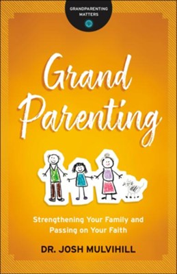 Grandparenting: Strengthening Your Family and Passing on Your Faith - eBook  -     By: Dr. Josh Mulvihill