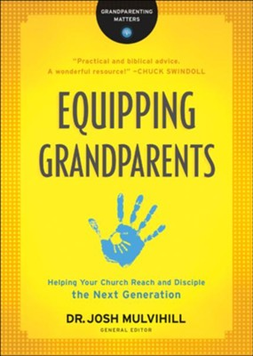 Equipping Grandparents: Helping Your Church Reach and Disciple the Next Generation - eBook  -     Edited By: Dr. Josh Mulvihill     By: Dr. Josh Mulvihill