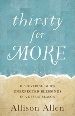 Thirsty for More: Discovering God's Unexpected Blessings in a Desert Season - eBook  -     By: Allison Allen