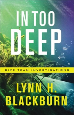In Too Deep (Dive Team Investigations Book #2) - eBook  -     By: Lynn H. Blackburn