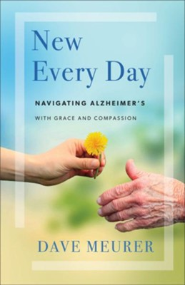 New Every Day: Navigating Alzheimer's with Grace and Compassion - eBook  -     By: Dave Meurer