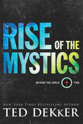 Rise of the Mystics (Beyond the Circle Book #2) - eBook  -     By: Ted Dekker
