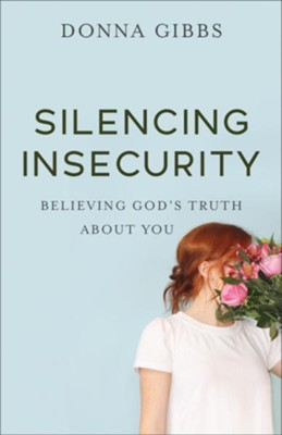 Silencing Insecurity: Believing God's Truth about You - eBook  -     By: Donna Gibbs