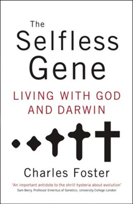 The Selfless Gene: Living with God and Darwin - eBook  -     By: Charles Foster