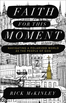 Faith for This Moment: Navigating a Polarized World as the People of God - eBook  -     By: Rick McKinley