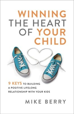 Winning the Heart of Your Child: 6 Keys to Building a Positive Lifelong Relationship with Your Kids - eBook  -     By: Mike Berry