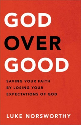 God over Good: Saving Your Faith by Losing Your Expectations of God - eBook  -     By: Luke Norsworthy