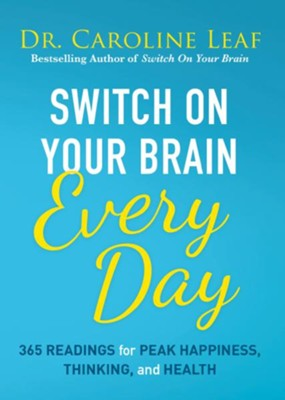 Switch On Your Brain Every Day: 365 Devotions for Peak Happiness, Thinking, and Health - eBook  -     By: Dr. Caroline Leaf