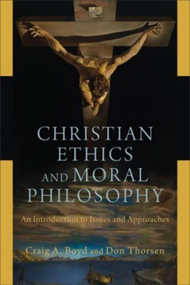 Christian Ethics and Moral Philosophy: An Introduction to Issues and Approaches - eBook  -     By: Craig A. Boyd, Don Thorsen