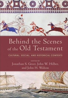 Behind the Scenes of the Old Testament: Cultural, Social, and Historical Contexts - eBook  -     Edited By: Jonathan S. Greeg, John W. Hilber, John H. Walton     By: Jonathan S. Greeg, John W. Hilber & John H. Walton